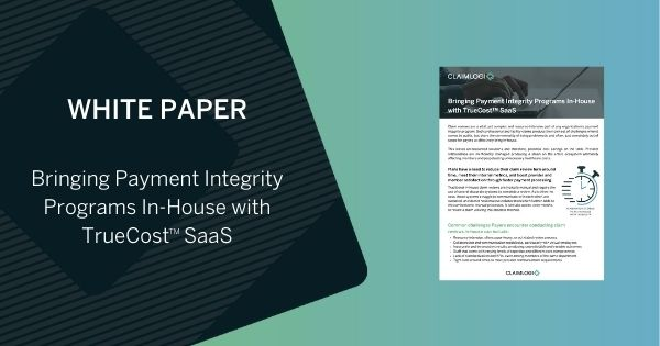 Bring Payment Integrity in-house TrueCost SaaS