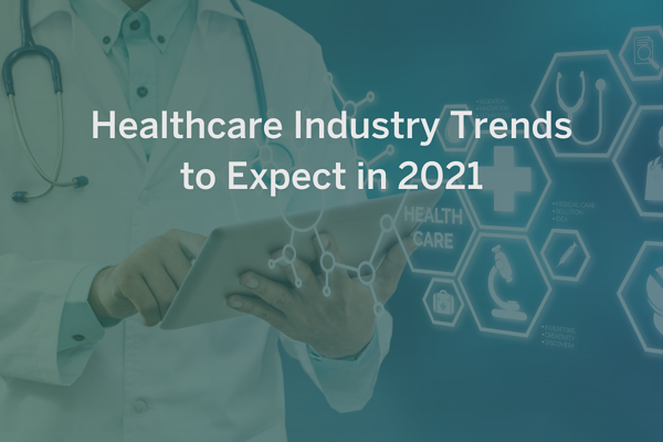 Healthcare Payer & Healthcare Industry Trends to Expect in 2021